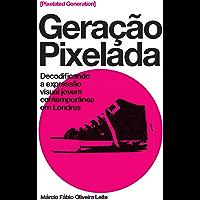 Geração Pixelada / Pixelated Generation: Decodificando a expressão visual jovem contemporânea em Londres