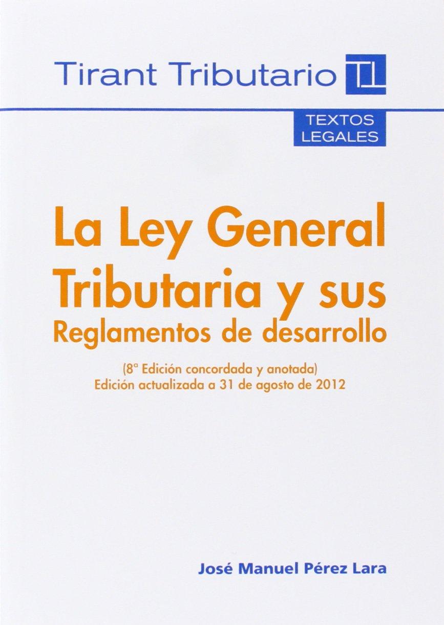 La Ley General Tributaria y sus Reglamentos de desarrollo 8ª Ed. 2012 Textos Legales Tirant Tributario: Amazon.es: José Manuel Pérez Lara: Libros
