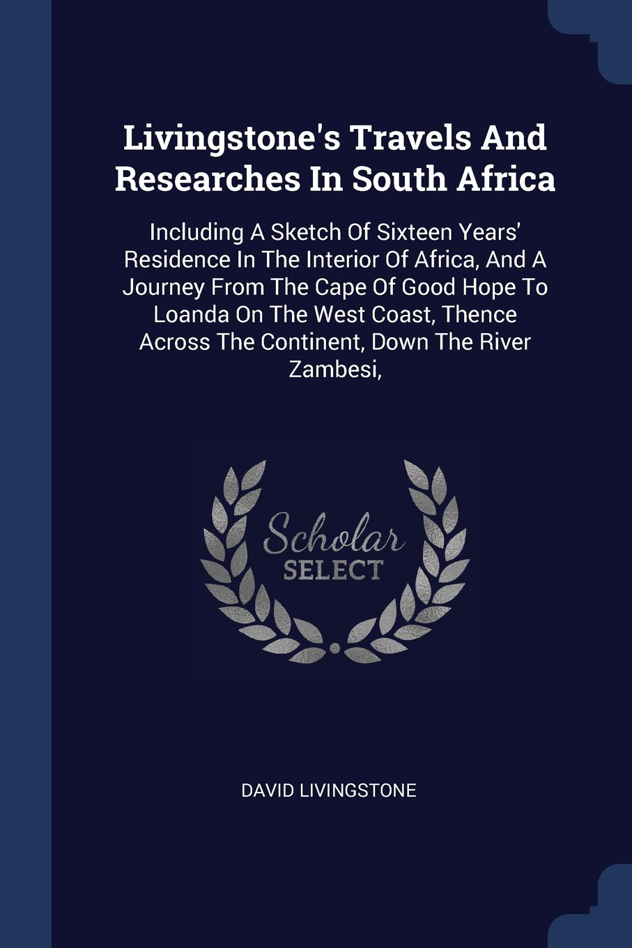 Livingstone's Travels And Researches In South Africa: Including A Sketch Of Sixteen Years' Residence In The Interior Of Africa, And A Journey From The ... Across The Continent, Down The River Zambesi, pdf epub