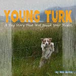 Young Turk: A Dog Story That Will Break Your Heart.   Will Bevis