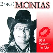 MONIAS*ERNEST - BE A WOMAN TO ME