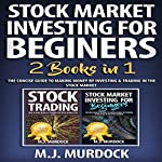 Stock Market Investing for Beginners: 2 Books in 1: The Complete Beginner's Manual to Investing and Trading in the Stock Market | M.J. Murdock
