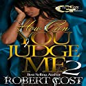How Can You Judge Me 2 Audiobook by Robert Cost Narrated by Cee Scott