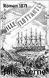 Une Ville flottante: ( Edition Intégrale - Version Entièrement Illustrée) (French Edition)