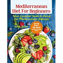 Mediterranean Diet for Beginners: Your Essential Guide to Living the Mediterranean Lifestyle (Mediterranean Diet, mediterranean diet books, Mediterranean Cookbook, mediterranean cookbooks)