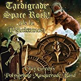 Tardigrade Space Rock! (De La Renaissance)