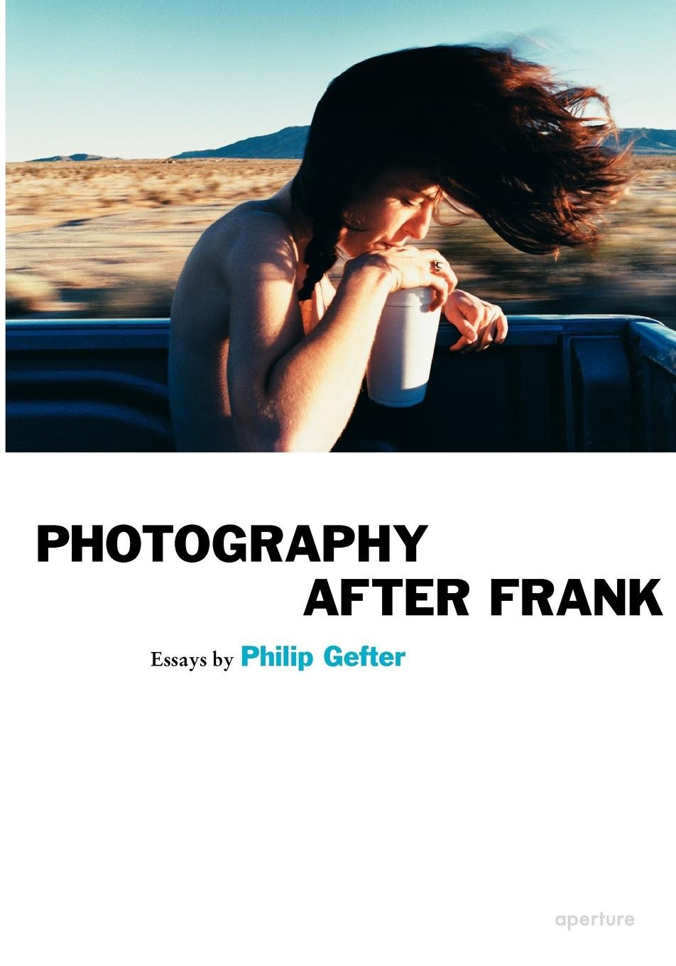 philip gefter photography after frank aperture ideas philip philip gefter photography after frank aperture ideas philip gefter 9781597110952 com books