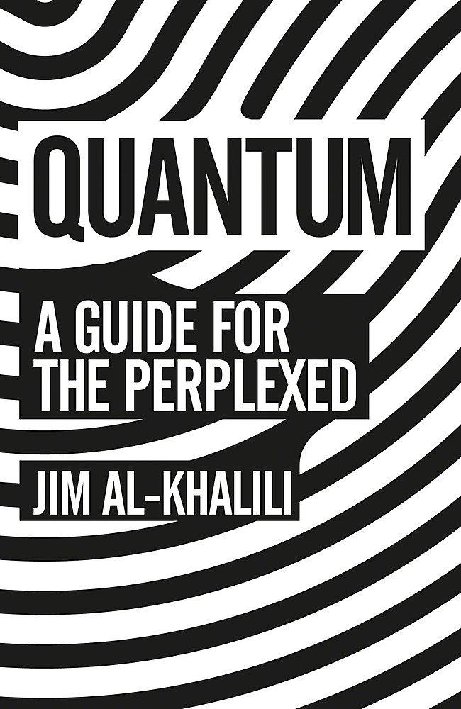 Quantum: A Guide For The Perplexed: Amazon co uk: Jim Al-Khalili
