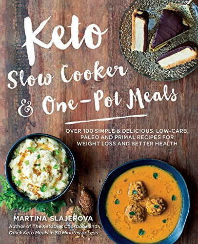 Keto Slow Cooker & One-Pot Meals: Over 100 Simple & Delicious Low-Carb, Paleo and Primal Recipes for Weight Loss and Better Health by Martina Slajerova