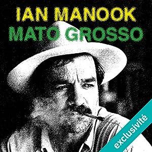 Mato Grosso | Livre audio Auteur(s) : Ian Manook Narrateur(s) : Bertrand Suarez-Pazos