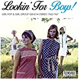 Lookin' For Boys! (Girl Pop & Girl Group Gems In Stereo 1962-1967)