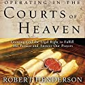 Operating in the Courts of Heaven Hörbuch von Robert Henderson Gesprochen von: Mark Isham