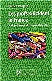 Les profs suicident la France : Sociopathologie du corps enseignant