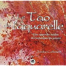 Tao de l'aquarelle (Le) [nouvelle édition]
