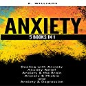 Anxiety: 5 Books in 1: All About Anxiety, Book 8 Audiobook by K. Williams Narrated by Michael Hatak