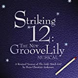 Striking 12: The New GrooveLily Musical (2004 New York Cast)