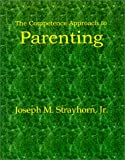 The Competence Approach to Parenting, Joseph M. Strayhorn, 1931773025