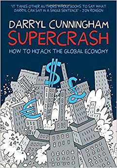 Supercrash: How to Hijack the Global Economy by Darryl Cunningham (2014-10-01)
