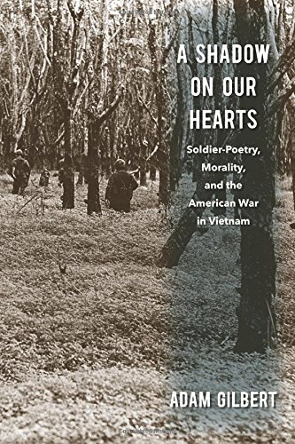 Read Online A Shadow on Our Hearts: Soldier-Poetry, Morality, and the American War in Vietnam (Culture, Politics, and the Cold War) ebook