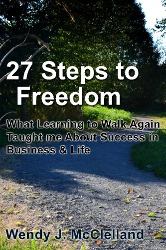 27 Steps to Freedom: What Learning to Walk Again Taught me About Success in Business & Life PDF
