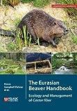 img - for The Eurasian Beaver Handbook: Ecology and Management of Castor Fiber (Conservation Handbooks) book / textbook / text book