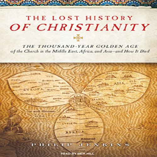 The Lost History of Christianity: The Thousand-Year Golden Age of the Church - and How It Died