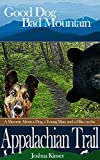 Good Dog, Bad Mountain: A Memoir About a Dog, a Young Man, and a Hike on the Appalachian Trail (The Appalachian Trail Series Book 1)