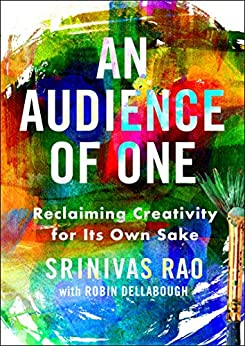 An Audience of One: Reclaiming Creativity for Its Own Sake by [Rao, Srinivas]