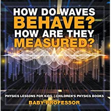 How Do Waves Behave? How Are They Measured? Physics Lessons for Kids | Children's Physics Books