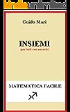 Insiemi: per tutti con esercizi (Matematica facile Vol. 2)