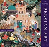 The Golden Age of Persian Art, 1501-1722, Sheila R. Canby, 0810941449