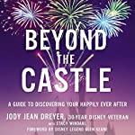 Beyond the Castle: A Guide to Discovering Your Happily Ever After | Jody Jean Dreyer,Stacy L. Windahl