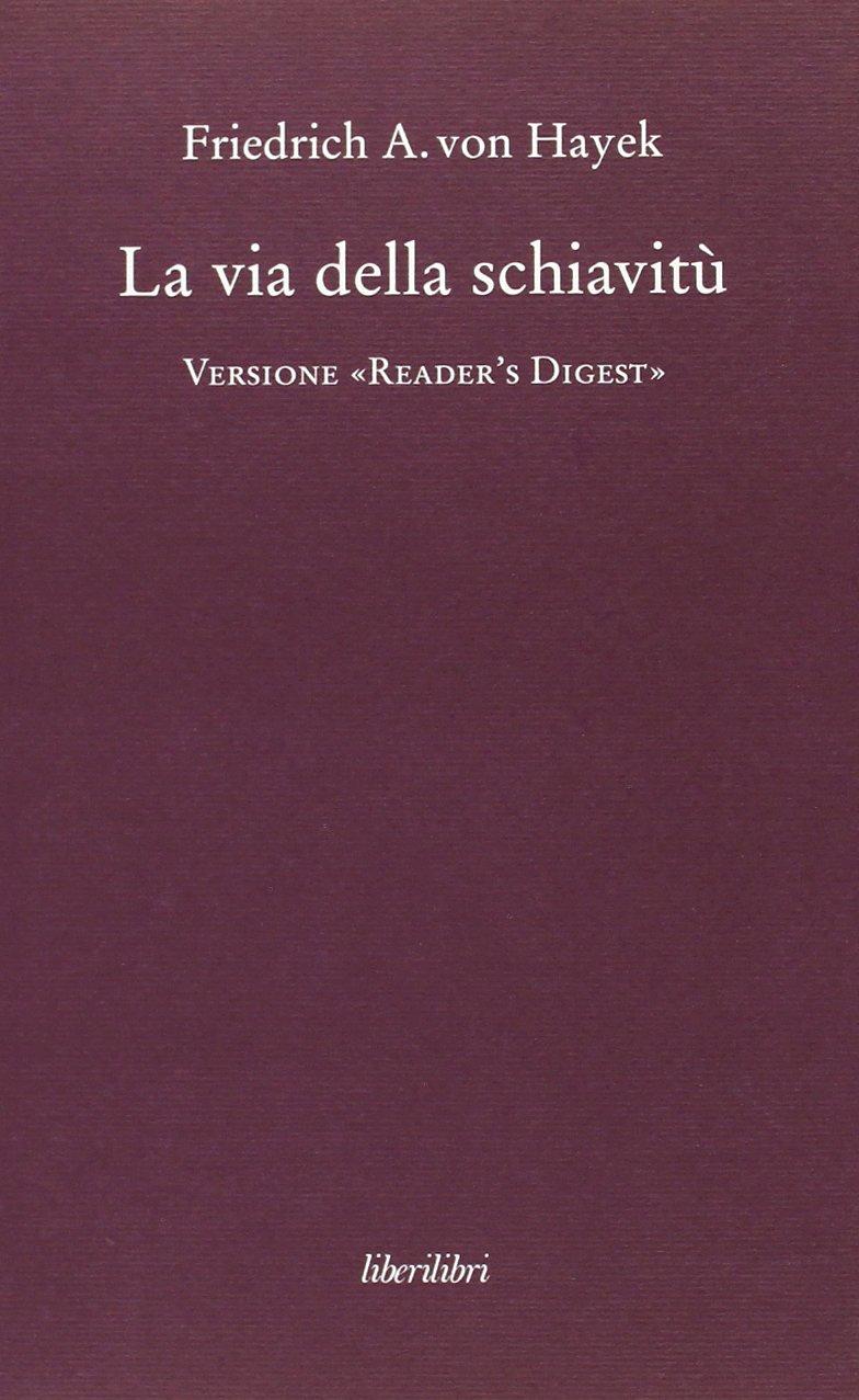 La via della schiavitù. Versione «Reader's Digest» Copertina rigida – 13 giu 2011 Friedrich A. von Hayek C. Maggiori Liberilibri 889548164X