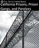 The Detective's Guide: California Prisons, Prison Gangs, and Parolees, The Detective's The Detective's Guide, 1502483947