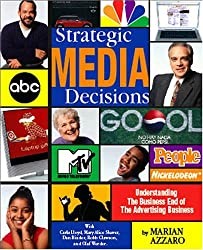 Strategic Media Decisions: Understanding The Business End Of The Advertising Business