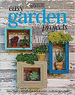 Easy Garden Projects: 200+ Simple Ideas For Your Yard, Garden U0026 Home  Paperback U2013 January 9, 2018