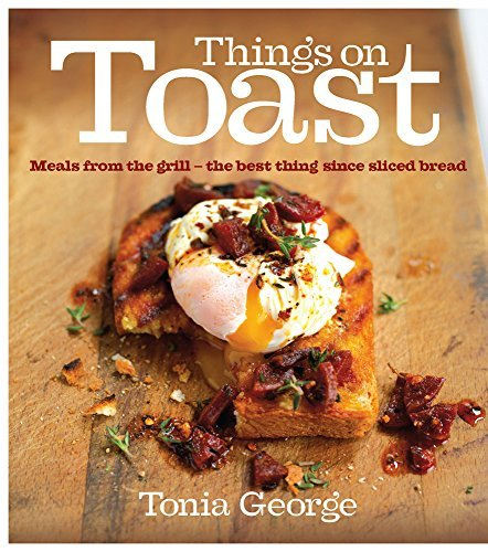 Things on Toast: Meals From the Grill