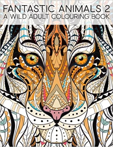 Amazon Fantastic Animals 2 A Wild Adult Colouring Book Unique Antistress Coloring Gift For Men Women Teens And Seniors Art Color Therapy