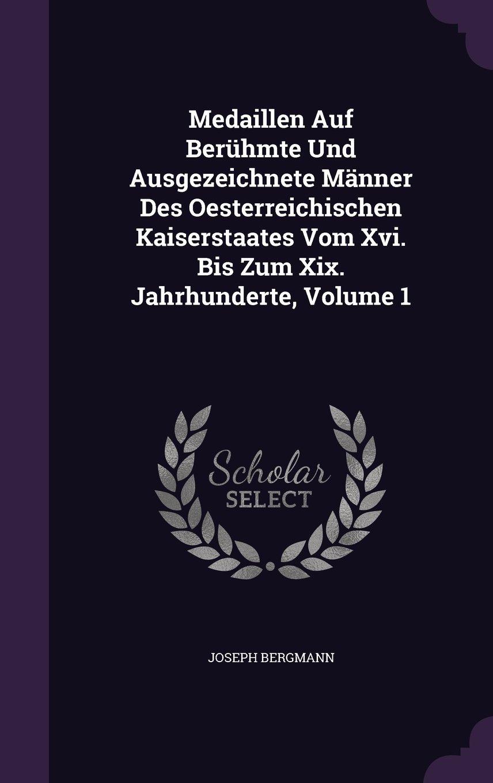 Download Medaillen Auf Berühmte Und Ausgezeichnete Männer Des Oesterreichischen Kaiserstaates Vom Xvi. Bis Zum Xix. Jahrhunderte, Volume 1 pdf