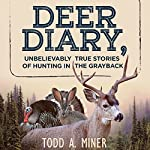 Deer Diary: Unbelievably True Stories of Hunting in the Grayback | Todd Miner