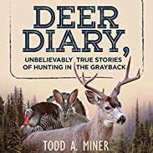 Deer Diary: Unbelievably True Stories of Hunting in the Grayback Audiobook by Todd Miner Narrated by Todd A. Miner