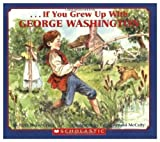If You Grew up with George Washington, Ruth Belov Gross, 0590336320
