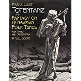 Totentanz and Fantasy on Hungarian Folk Tunes for Piano and Orchestra: in Full Score