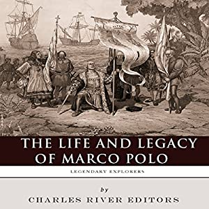 Legendary Explorers: The Life and Legacy of Marco Polo Audiobook
