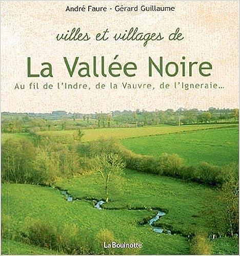 Livres audio gratuits à télécharger en mp3 Villes et villages de la Vallée Noire : Au fil de l'Indre, de la Vauvre, de l'Igneraie in French PDF iBook