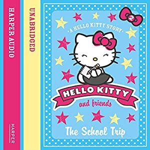 The School Trip: Hello Kitty and Friends, Book 2 Audiobook