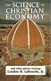 The Science of Christian Economy : The Prison Writings of Lyndon LaRouche, LaRouche, Lyndon H., Jr., 0962109568