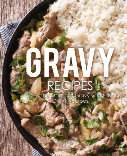 Read Online Gravy Recipes: Enjoy the Magic of Gravy with Easy Gravy Recipes pdf