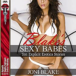 Blake's Sexy Babes: Lesbian Sex, Gangbangs, Anal Sex, Threesomes, and More! Ten Explicit Erotica Stories