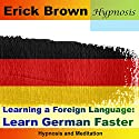 Learn German Faster: Learning a Foreign Language (Hypnosis & Meditation) Speech by Erick Brown Narrated by Erick Brown